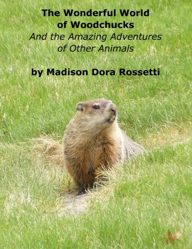 The Wonderful World of Woodchucks: And the Amazing Adventures of Other Animals