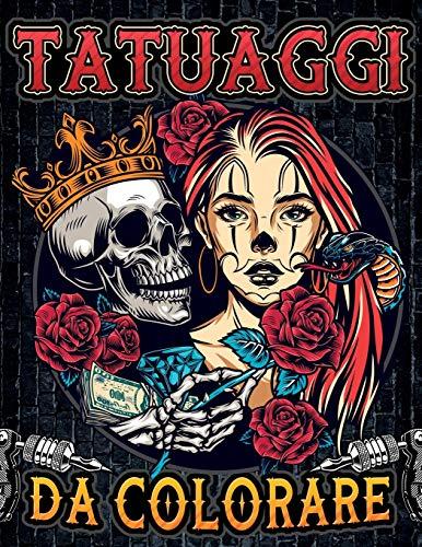 Tatuaggi da Colorare: 50 incredibili disegni di tatuaggi da colorare in questo libro per adulti | Stile vario: old school, traditional, mandala, ... di tattoo donna, uomo e adolescente !